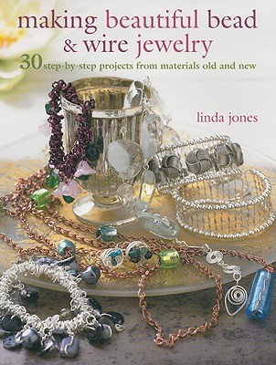 Making Beautiful Bead & Wire Jewelry By Jones, Linda